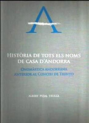 Història de tots els noms de casa d'Andorra. Onomàstica andorrana anterior al Concili de Trento d'Albert Pujal